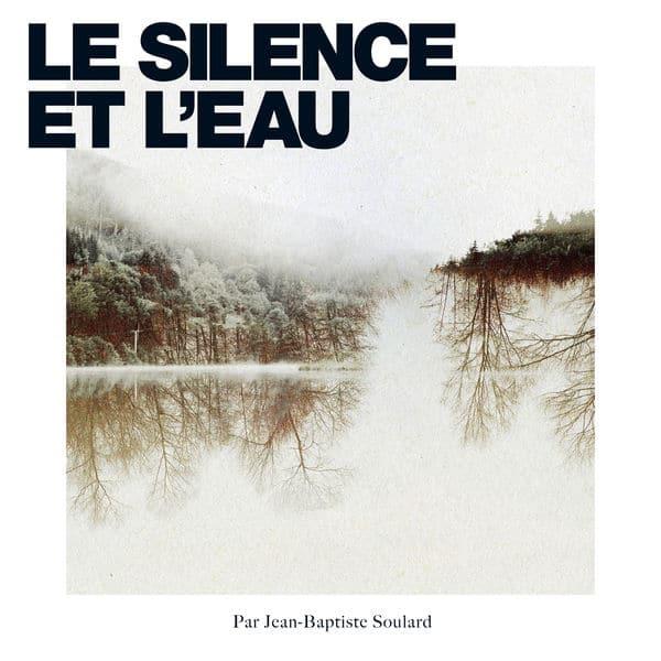 le Silence et l'eau - Jean-Baptiste Soulard